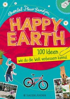 Happy Earth - 100 Ideen, wie du die Welt verbessern kannst - Sandjon, Chantal-Fleur
