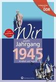 Wir vom Jahrgang 1945. Aufgewachsen in der DDR