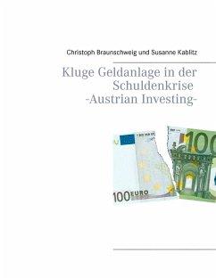 Kluge Geldanlage in der Schuldenkrise -Austrian Investing- - Braunschweig, Christoph; Kablitz, Susanne