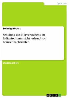 Schulung des Hörverstehens im Italienischunterricht anhand von Fernsehnachrichten (eBook, PDF)