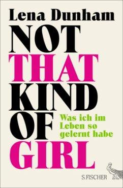 Not That Kind of Girl, deutsche Ausgabe - Dunham, Lena
