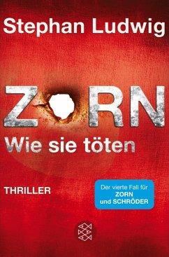 Zorn - Wie sie töten / Hauptkommissar Claudius Zorn Bd.4 - Ludwig, Stephan