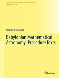 Babylonian Mathematical Astronomy: Procedure Texts - Ossendrijver, Mathieu