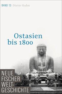 Neue Fischer Weltgeschichte. Band 13. Ostasien bis 1800 - Kuhn, Dieter