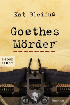 Goethes Mörder (eBook, ePUB) - Bleifuß, Kai