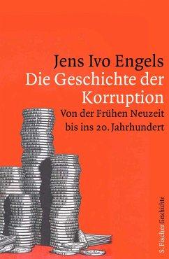Die Geschichte der Korruption - Engels, Jens Ivo