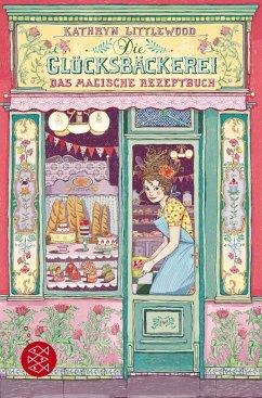 Das magische Rezeptbuch / Die Glücksbäckerei Bd.1 - Littlewood, Kathryn