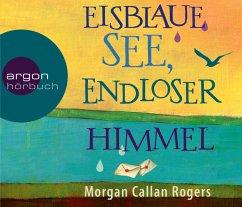 Eisblaue See, endloser Himmel, 6 Audio-CDs - Rogers, Morgan Callan