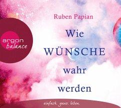 Wie Wünsche wahr werden, 3 Audio-CDs - Papian, Ruben