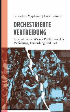 Orchestrierte Vertreibung - Mayrhofer, Bernadette; Trümpi, Fritz