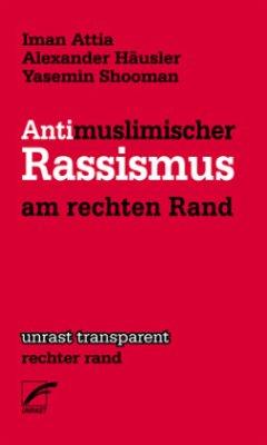 Antimuslimischer Rassismus am rechten Rand - Attia, Iman; Häusler, Alexander; Shooman, Yasemin