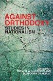 Against Orthodoxy: Studies in Nationalism