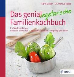 Das genial vegetarische Familienkochbuch - Gätjen, Edith; Keller, Markus H.
