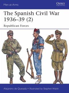 The Spanish Civil War 1936-39 (2): Republican Forces - Quesada, Alejandro De