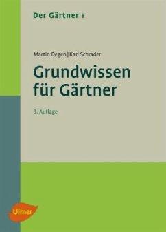 Der Gärtner 1. Grundwissen für Gärtner - Degen, Martin; Schrader, Karl