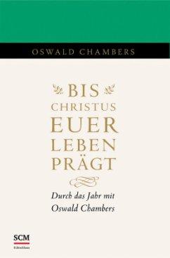 Bis Christus euer Leben prägt - Chambers, Oswald
