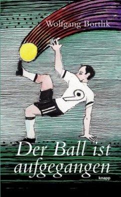 Der Ball ist aufgegangen - Bortlik, Wolfgang