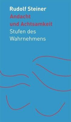 Andacht und Achtsamkeit - Steiner, Rudolf