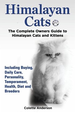 Himalayan Cats, The Complete Owners Guide to Himalayan Cats and Kittens Including Buying, Daily Care, Personality, Temperament, Health, Diet and Breeders