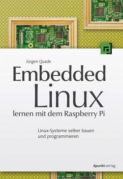 Embedded Linux lernen mit dem Raspberry Pi (eBook, PDF) - Quade, Jürgen