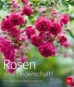 Rosen sind Leidenschaft! - Lagoda, Marion; Romeis, Ulrike; Bieker, Josef