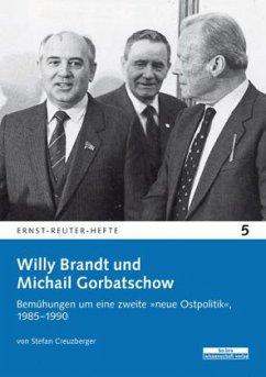 Willy Brandt und Michail Gorbatschow - Creuzberger, Stefan