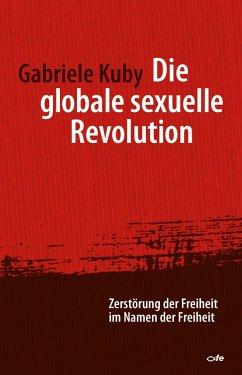 Die globale sexuelle Revolution (eBook, ePUB) - Gabriele Kuby