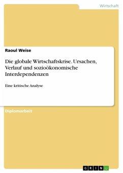 Die globale Wirtschaftskrise - Eine kritische Analyse von Ursachen, Verlauf und sozioökonomischen Interdependenzen (eBook, ePUB)