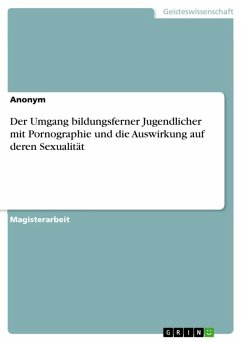 Der Umgang bildungsferner Jugendlicher mit Pornographie und die Auswirkung auf deren Sexualität (eBook, ePUB)
