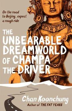 The Unbearable Dreamworld of Champa the Driver (eBook, ePUB) - Koonchung, Chan