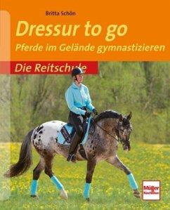 Dressur to go - Schön, Britta
