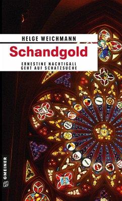 Schandgold / Ernestine Nachtigall Bd.2 - Weichmann, Helge