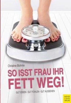 So isst Frau ihr Fett weg! - Blohme, Christine