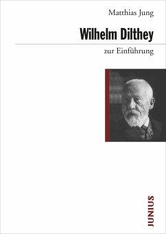 Wilhelm Dilthey zur Einführung - Jung, Matthias