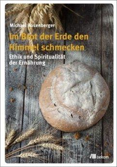 Im Brot der Erde den Himmel schmecken - Rosenberger, Michael