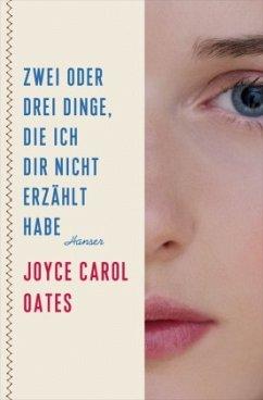 Zwei oder drei Dinge, die ich dir nicht erzählt habe - Oates, Joyce Carol