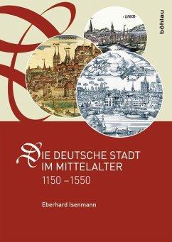 Die deutsche Stadt im Mittelalter 1150-1550 - Isenmann, Eberhard