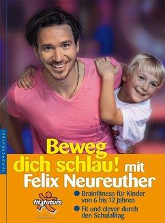 Beweg dich schlau! mit Felix Neureuther - Neureuther, Felix