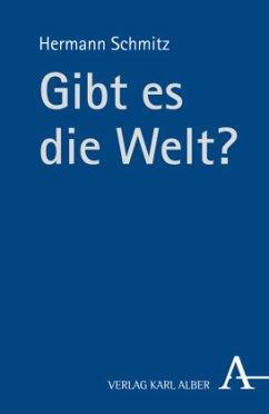 Gibt es die Welt? - Schmitz, Hermann