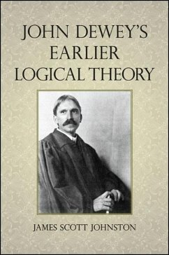 John Dewey's Earlier Logical Theory - Johnston, James Scott