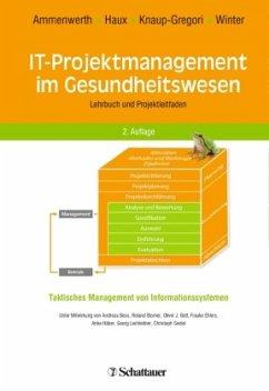 IT-Projektmanagement im Gesundheitswesen - Ammenwerth, Elske; Haux, Reinhold; Knaup-Gregori, Petra; Winter, Alfred