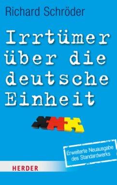 Irrtümer über die deutsche Einheit - Schröder, Richard