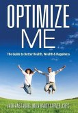 Optimize Me: The Guide to Better Health, Wealth & Happiness