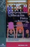 Cómo programar la educación física en primaria : desarrollo de una programación docente