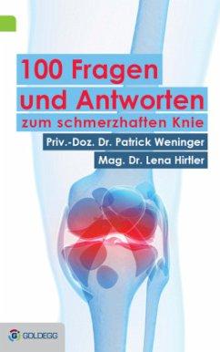 100 Fragen und Antworten zum schmerzhaften Knie - Weninger, Patrick; Hirtler, Reinhard
