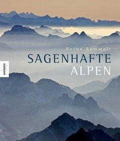 Sagenhafte Alpen - Römmelt, Bernd