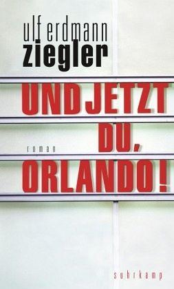 Und jetzt du, Orlando! - Ziegler, Ulf E.