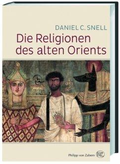 Die Religionen des Alten Orients - Snell, Daniel C.