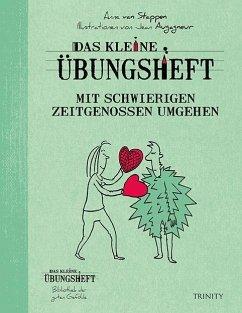 Das kleine Übungsheft - Mit schwierigen Zeitgenossen umgehen - Stappen, Anne van