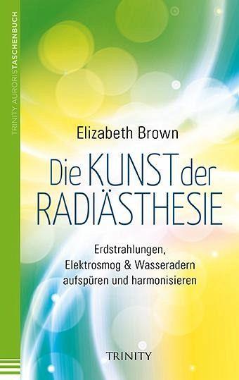 Top Die Kunst der Radiästhesie von Elizabeth Brown portofrei bei #GT_54